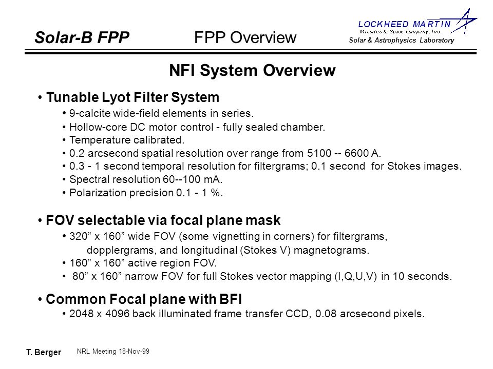 T. Berger Solar-B FPP Solar & Astrophysics Laboratory FPP Overview NRL Meeting 18-Nov-99 NFI System Overview Tunable Lyot Filter System 9-calcite wide