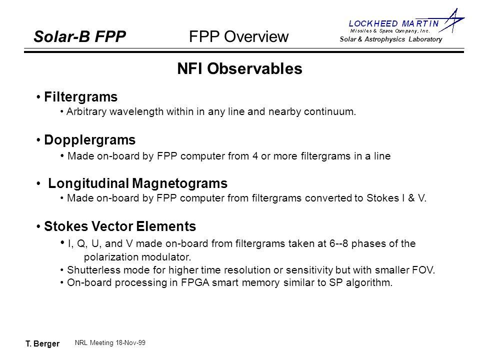 T. Berger Solar-B FPP Solar & Astrophysics Laboratory FPP Overview NRL Meeting 18-Nov-99 NFI Observables Filtergrams Arbitrary wavelength within in an