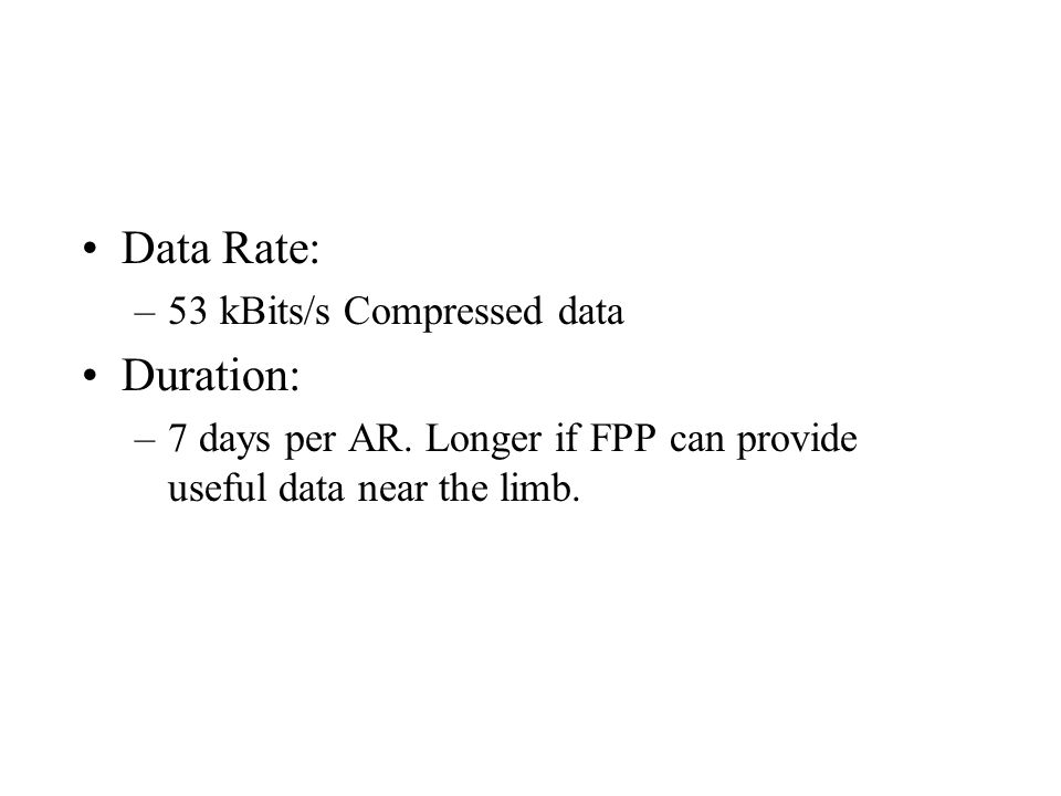 Data Rate: –53 kBits/s Compressed data Duration: –7 days per AR.