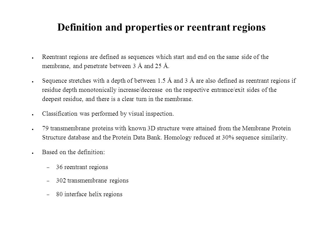 Definition and properties or reentrant regions Reentrant regions are defined as sequences which start and end on the same side of the membrane, and penetrate between 3 Å and 25 Å.