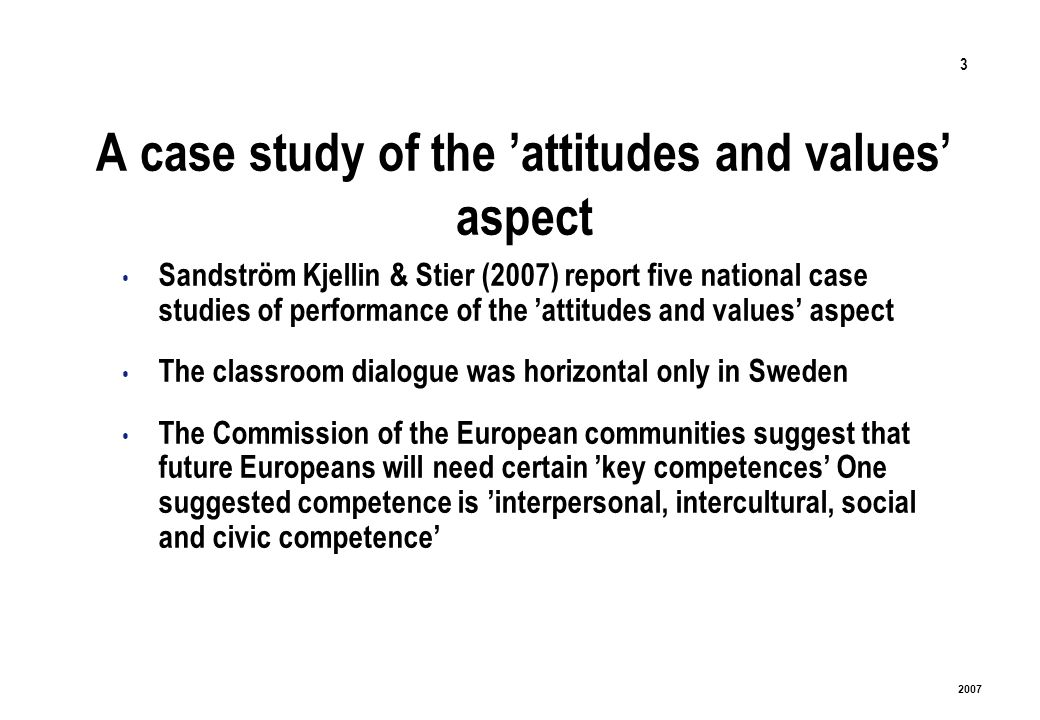 3 2007 A case study of the attitudes and values aspect Sandström Kjellin & Stier (2007) report five national case studies of performance of the attitu