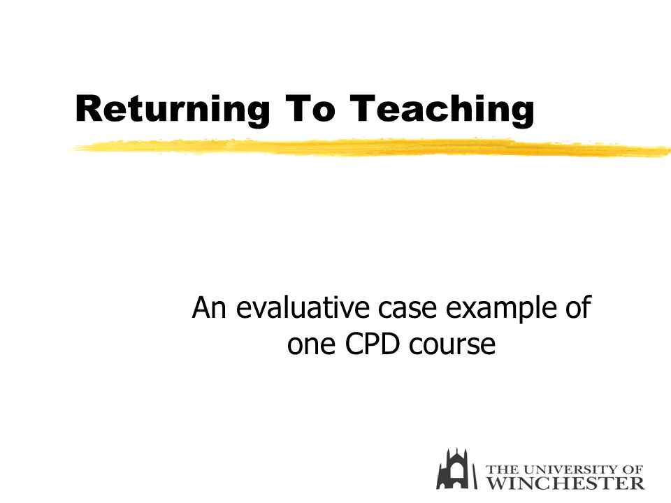 Returning To Teaching An evaluative case example of one CPD course
