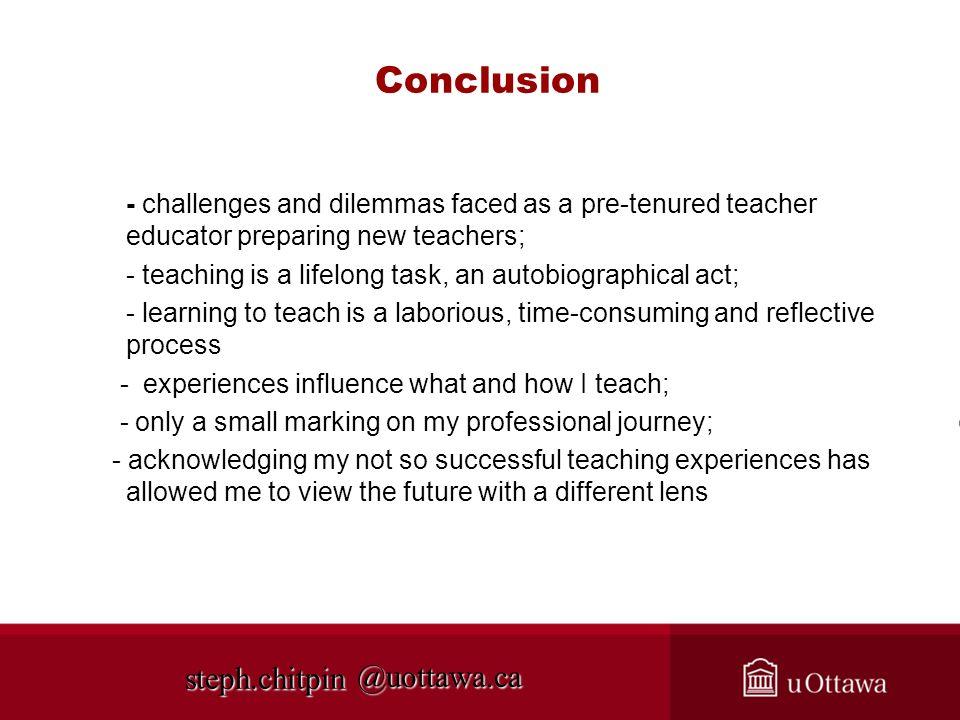 @uottawa.ca Conclusion - challenges and dilemmas faced as a pre-tenured teacher educator preparing new teachers; - teaching is a lifelong task, an aut