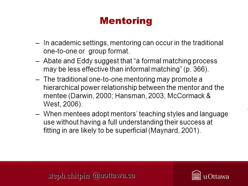 @uottawa.ca Mentoring –In academic settings, mentoring can occur in the traditional one-to-one or group format. –Abate and Eddy suggest that a formal