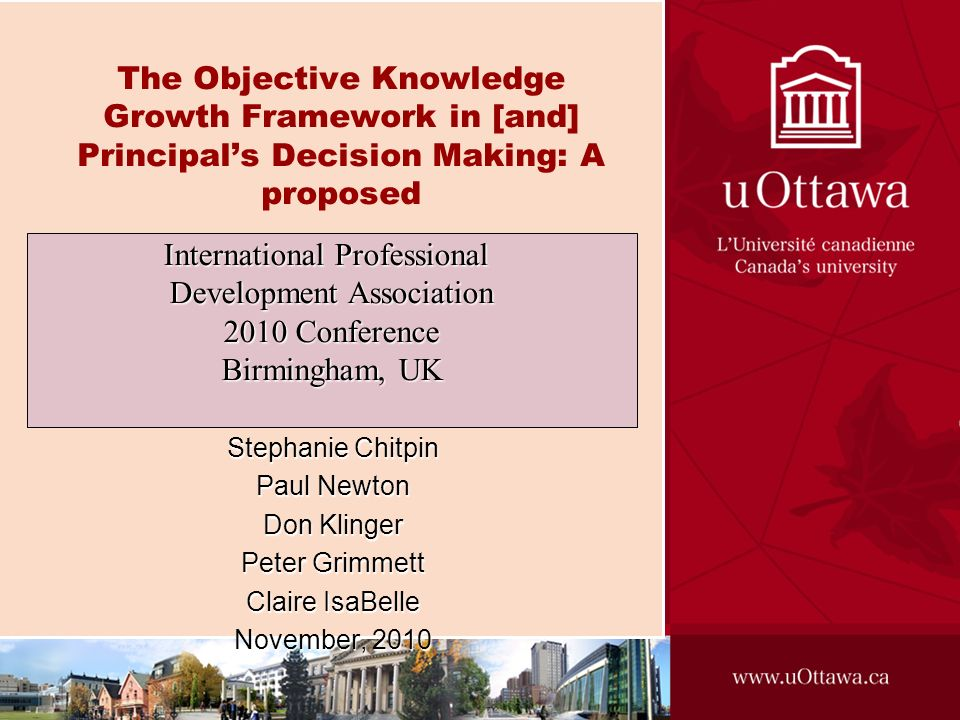 The Objective Knowledge Growth Framework in [and] Principals Decision Making: A proposed Stephanie Chitpin Paul Newton Don Klinger Peter Grimmett Clai