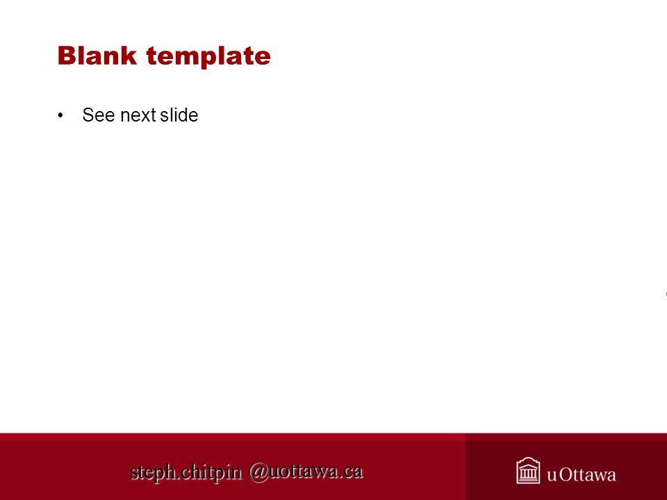 @uottawa.ca Blank template See next slide steph.chitpin