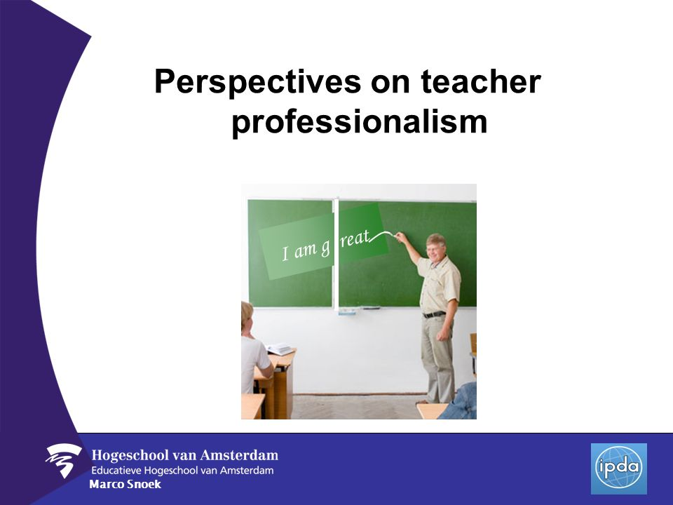 Marco Snoek Perspectives on teacher professionalism I am g reat