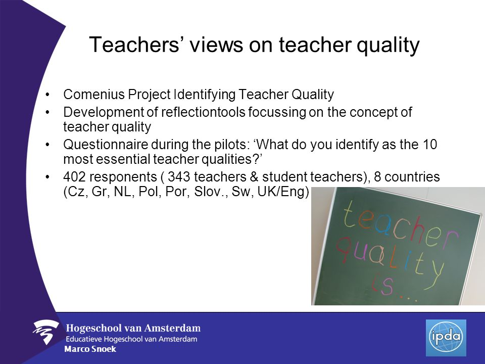 Marco Snoek Teachers views on teacher quality Comenius Project Identifying Teacher Quality Development of reflectiontools focussing on the concept of