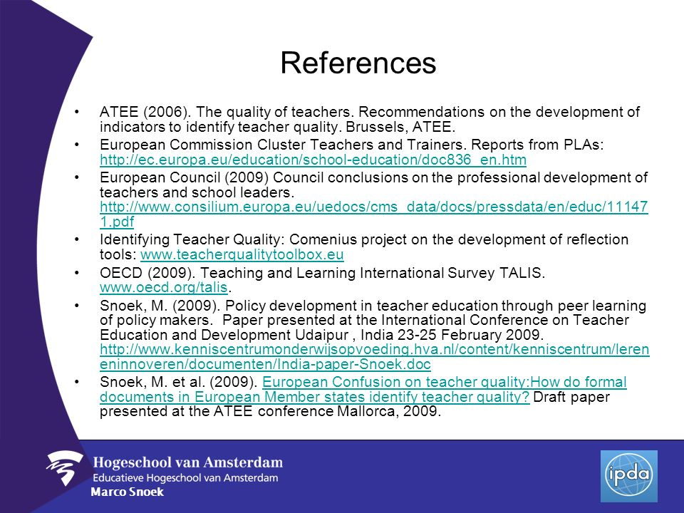 Marco Snoek References ATEE (2006). The quality of teachers. Recommendations on the development of indicators to identify teacher quality. Brussels, A