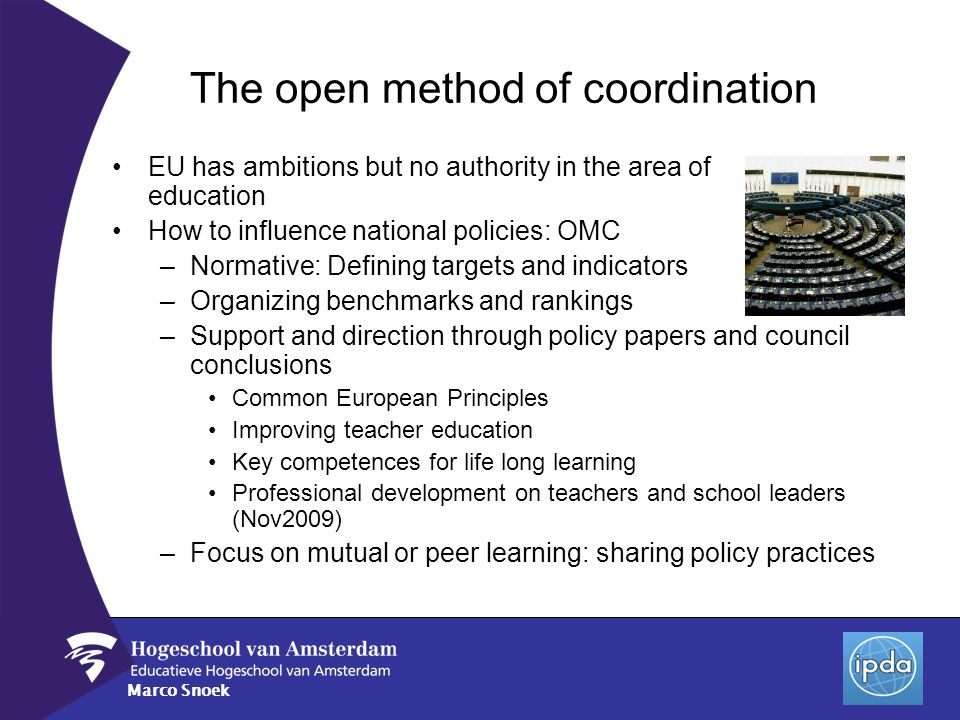 Marco Snoek The open method of coordination EU has ambitions but no authority in the area of education How to influence national policies: OMC –Normat