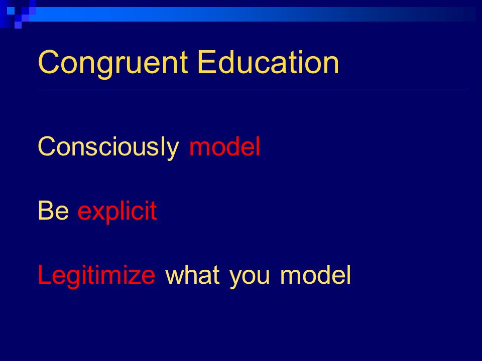 Congruent Education Consciously model Be explicit Legitimize what you model