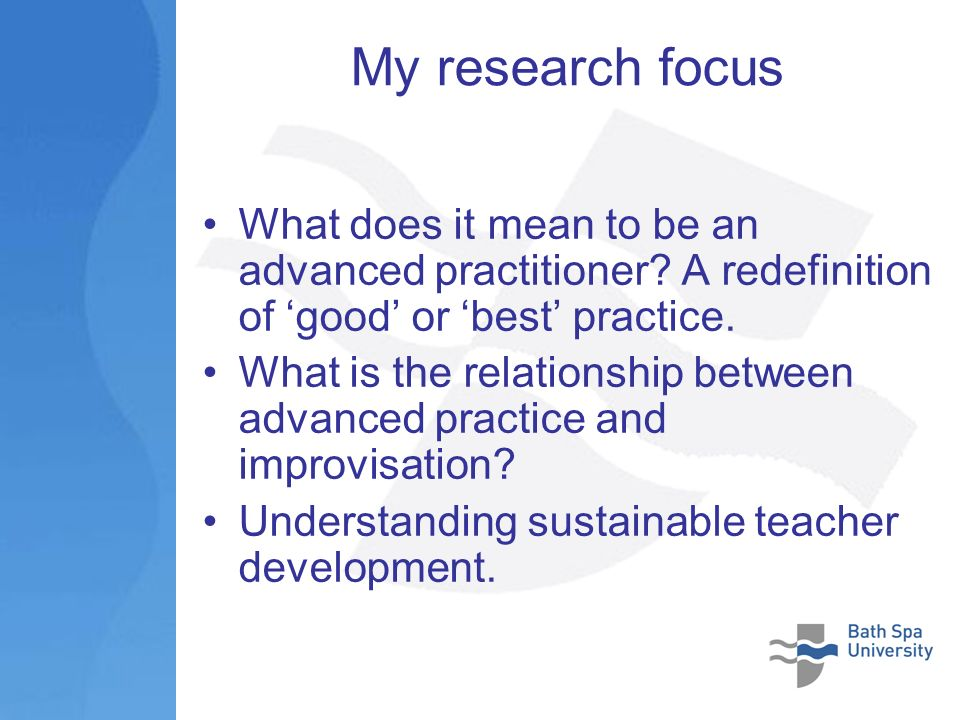 My research focus What does it mean to be an advanced practitioner.