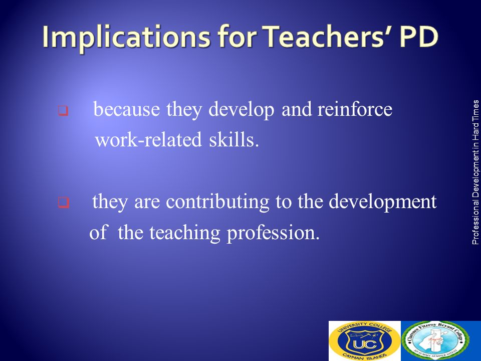 because they develop and reinforce work-related skills. they are contributing to the development of the teaching profession. Professional Development