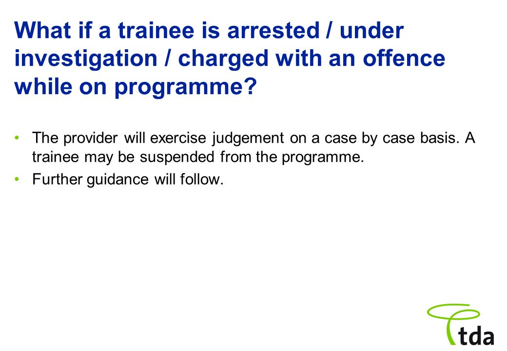 What if a trainee is arrested / under investigation / charged with an offence while on programme.