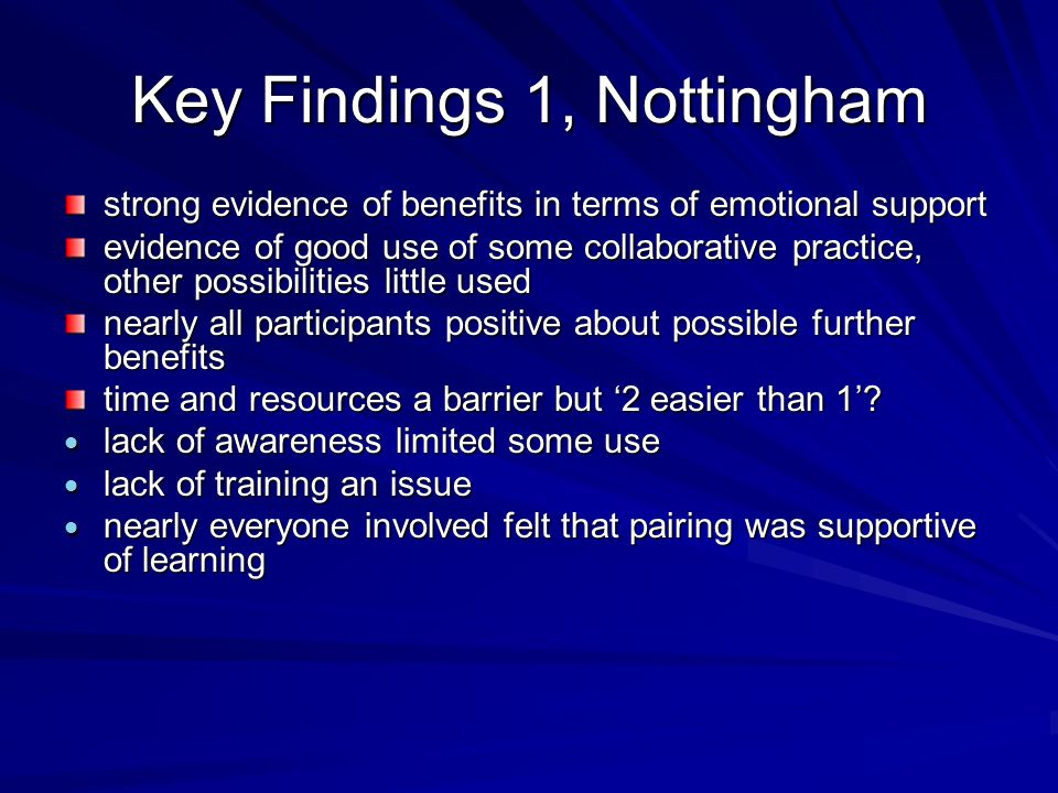 Key Findings 1, Nottingham strong evidence of benefits in terms of emotional support evidence of good use of some collaborative practice, other possib