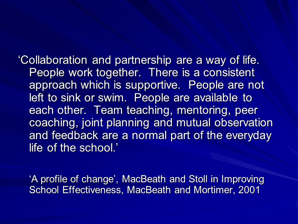 Collaboration and partnership are a way of life. People work together. There is a consistent approach which is supportive. People are not left to sink