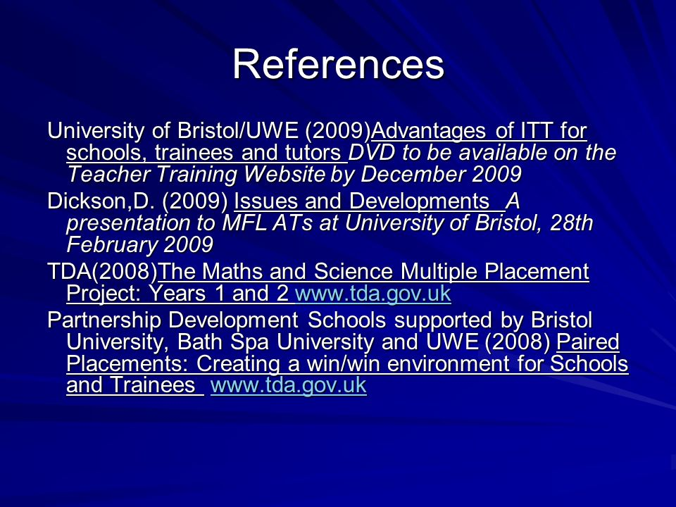 References University of Bristol/UWE (2009)Advantages of ITT for schools, trainees and tutors DVD to be available on the Teacher Training Website by D