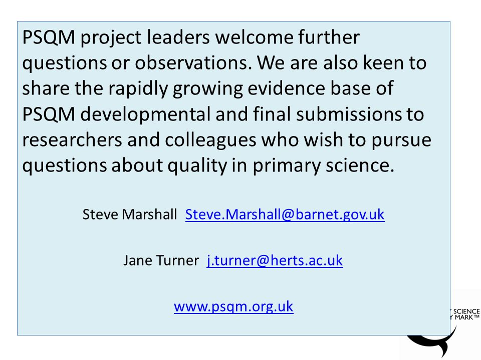 PSQM project leaders welcome further questions or observations.
