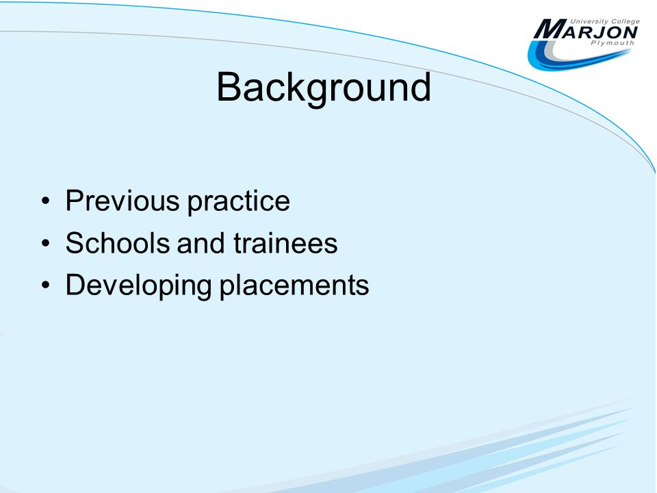 Background Previous practice Schools and trainees Developing placements