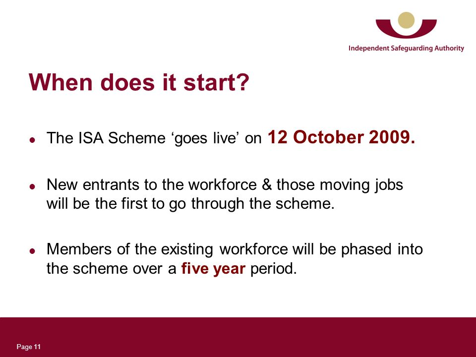 Page 11 When does it start. The ISA Scheme goes live on 12 October 2009.