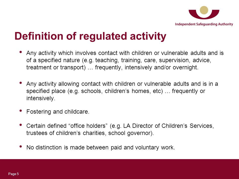Page 6 What regulated activity means Duties and responsibilities under regulated activity where an organisation is providing the activity: A barred individual must not undertake regulated activity.