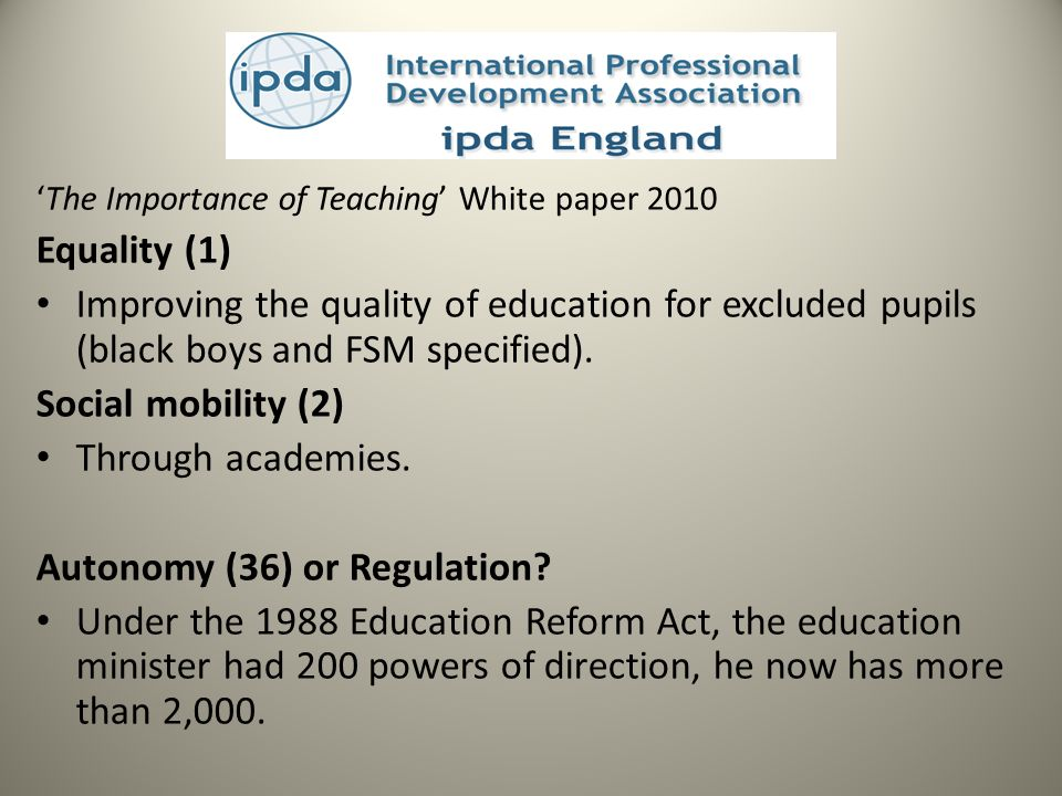 The Importance of Teaching White paper 2010 Equality (1) Improving the quality of education for excluded pupils (black boys and FSM specified).