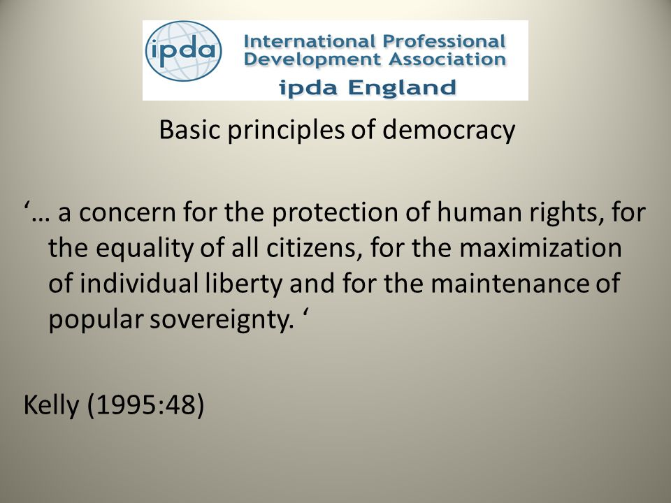 Basic principles of democracy … a concern for the protection of human rights, for the equality of all citizens, for the maximization of individual liberty and for the maintenance of popular sovereignty.