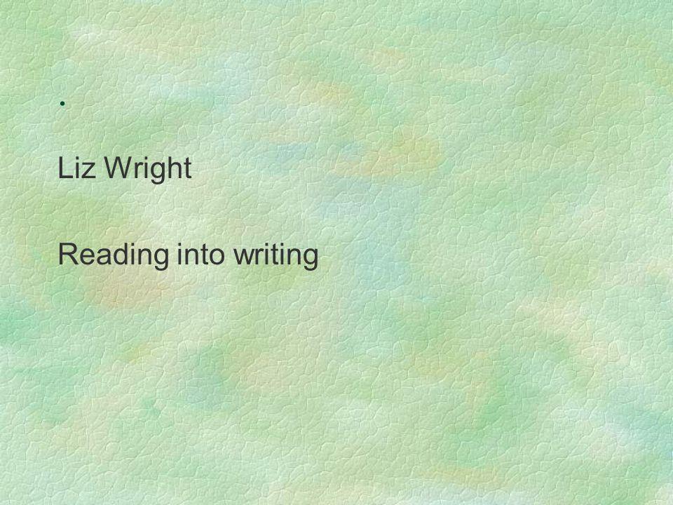. Liz Wright Reading into writing