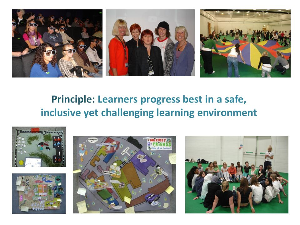 Principle: Learners progress best in a safe, inclusive yet challenging learning environment