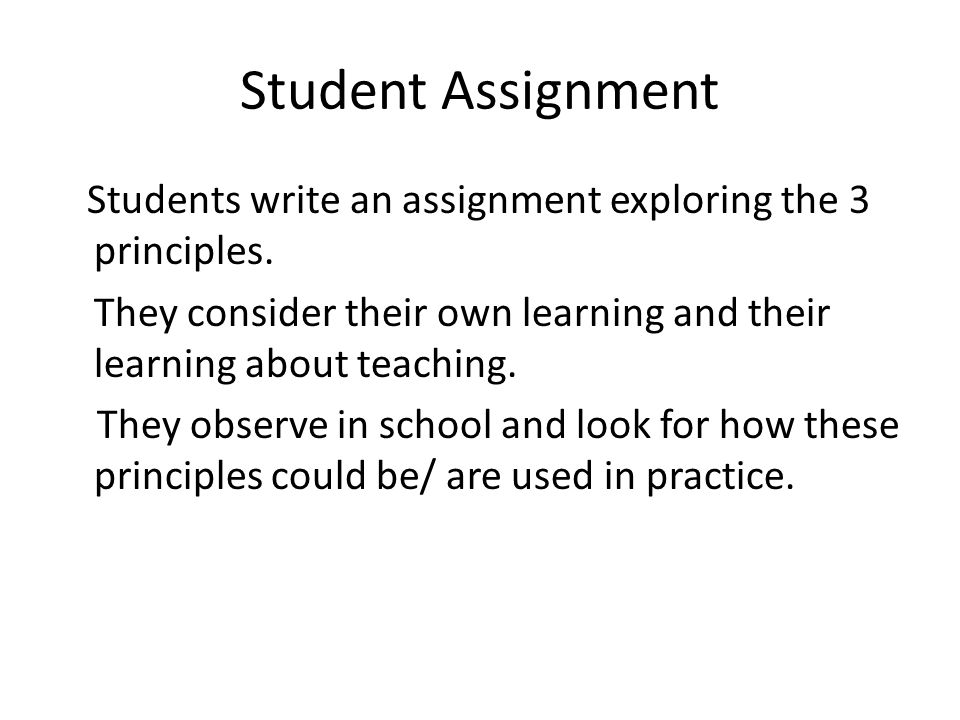 Student Assignment Students write an assignment exploring the 3 principles.