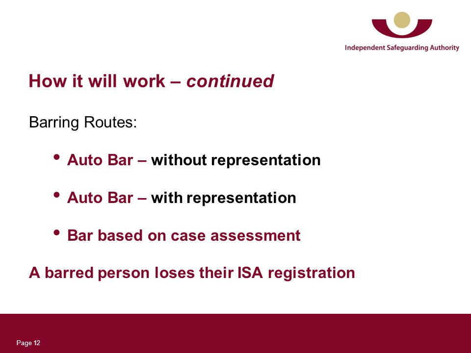 Page 12 How it will work – continued Barring Routes: Auto Bar – without representation Auto Bar – with representation Bar based on case assessment A b