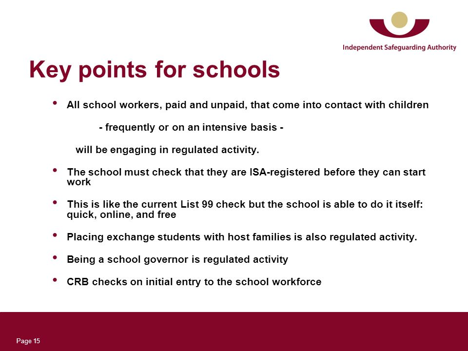 Page 15 Key points for schools All school workers, paid and unpaid, that come into contact with children - frequently or on an intensive basis - will