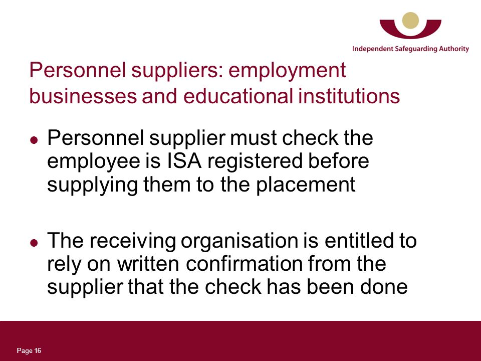 Page 16 Personnel suppliers: employment businesses and educational institutions Personnel supplier must check the employee is ISA registered before su