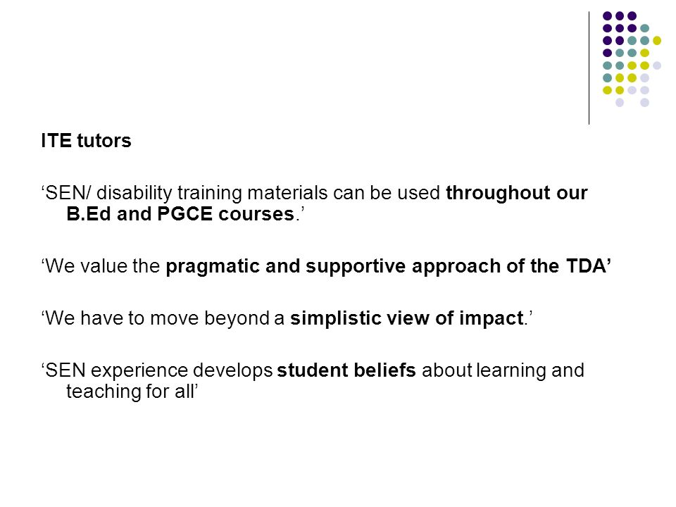 ITE tutors SEN/ disability training materials can be used throughout our B.Ed and PGCE courses. We value the pragmatic and supportive approach of the