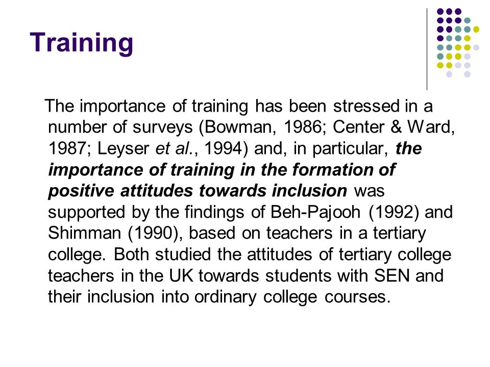 Training The importance of training has been stressed in a number of surveys (Bowman, 1986; Center & Ward, 1987; Leyser et al., 1994) and, in particul