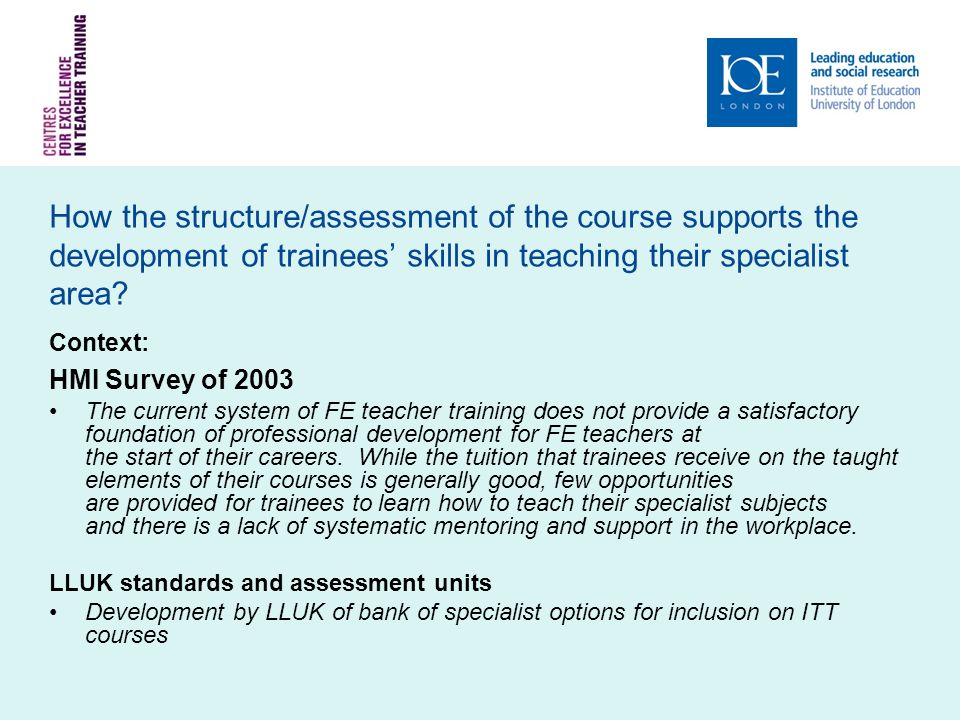 How the structure/assessment of the course supports the development of trainees skills in teaching their specialist area.