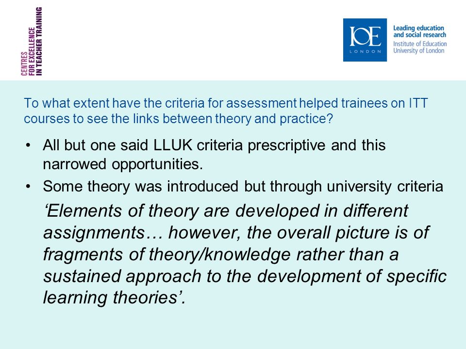 To what extent have the criteria for assessment helped trainees on ITT courses to see the links between theory and practice.