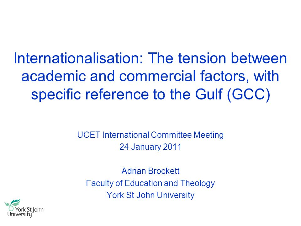 Internationalisation: The tension between academic and commercial factors, with specific reference to the Gulf (GCC) UCET International Committee Meet