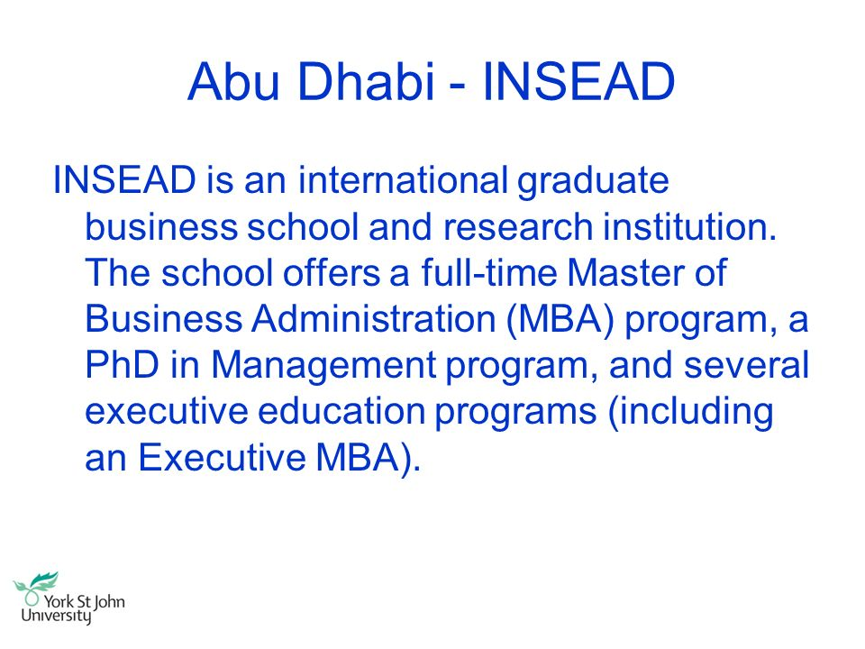 Abu Dhabi - INSEAD INSEAD is an international graduate business school and research institution. The school offers a full-time Master of Business Admi