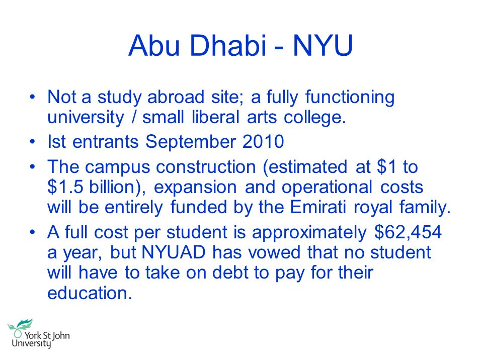 Abu Dhabi - NYU Not a study abroad site; a fully functioning university / small liberal arts college. Ist entrants September 2010 The campus construct