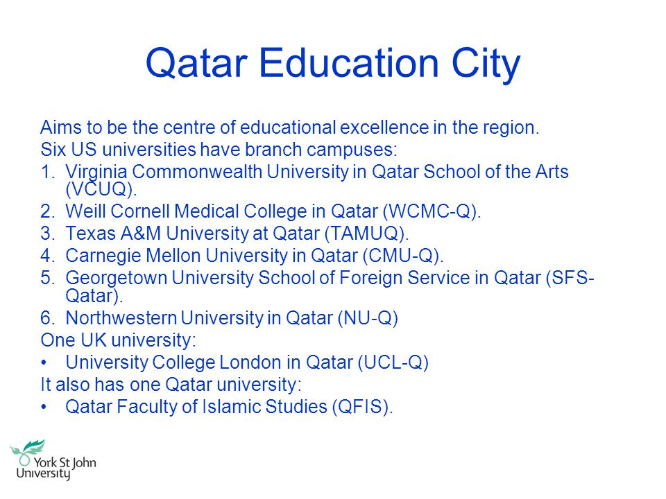 Qatar Education City Aims to be the centre of educational excellence in the region. Six US universities have branch campuses: 1.Virginia Commonwealth