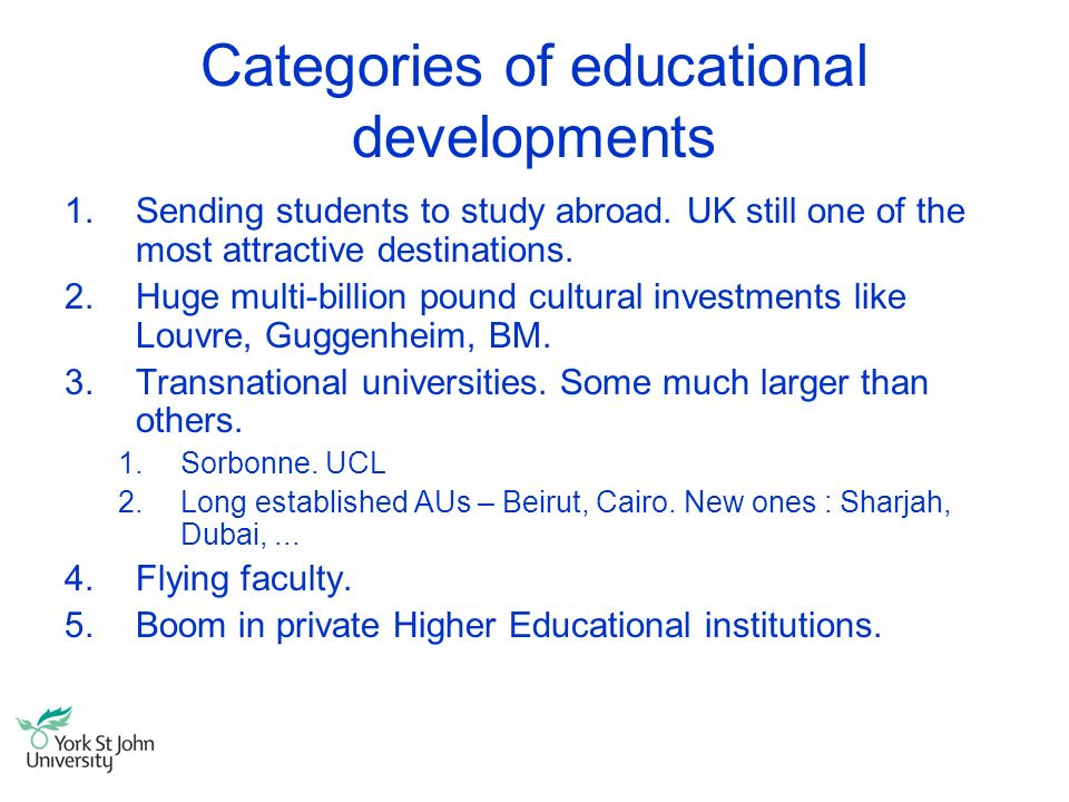 Categories of educational developments 1.Sending students to study abroad. UK still one of the most attractive destinations. 2.Huge multi-billion poun