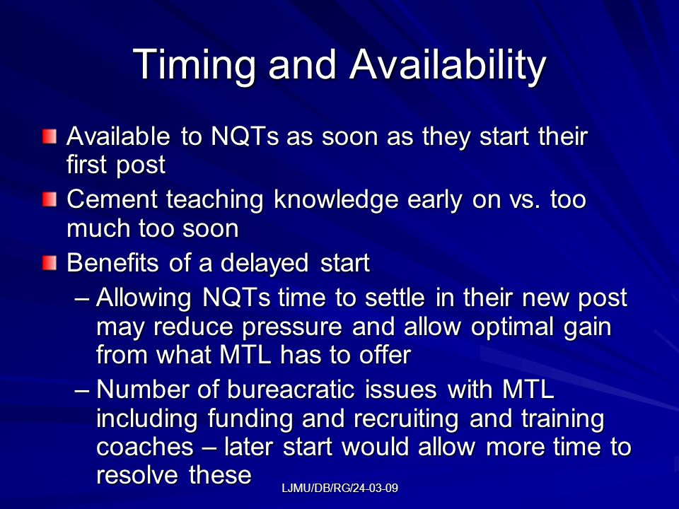 LJMU/DB/RG/24-03-09 Timing and Availability Available to NQTs as soon as they start their first post Cement teaching knowledge early on vs.
