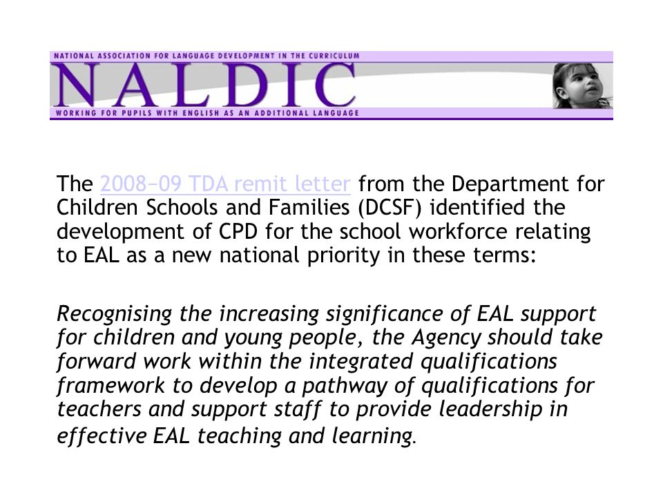 The 200809 TDA remit letter from the Department for Children Schools and Families (DCSF) identified the development of CPD for the school workforce re