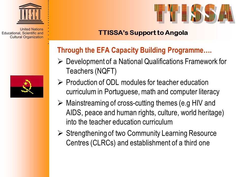 TTISSAs Support to Angola Through the EFA Capacity Building Programme…. Development of a National Qualifications Framework for Teachers (NQFT) Product