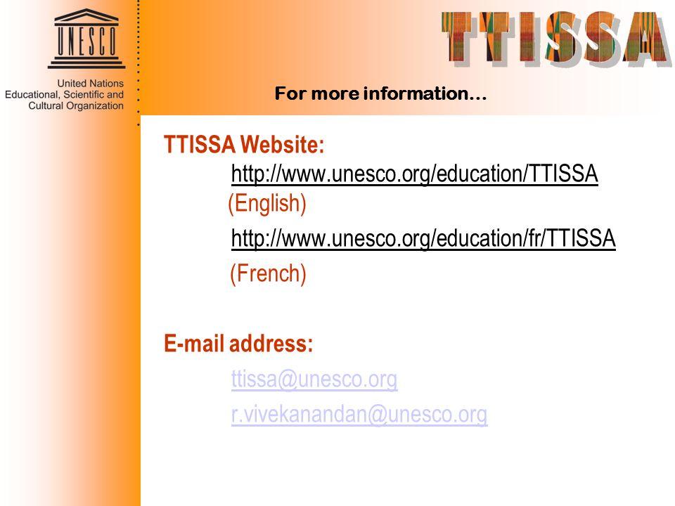 For more information… TTISSA Website: http://www.unesco.org/education/TTISSA (English) http://www.unesco.org/education/fr/TTISSA (French) E-mail addre