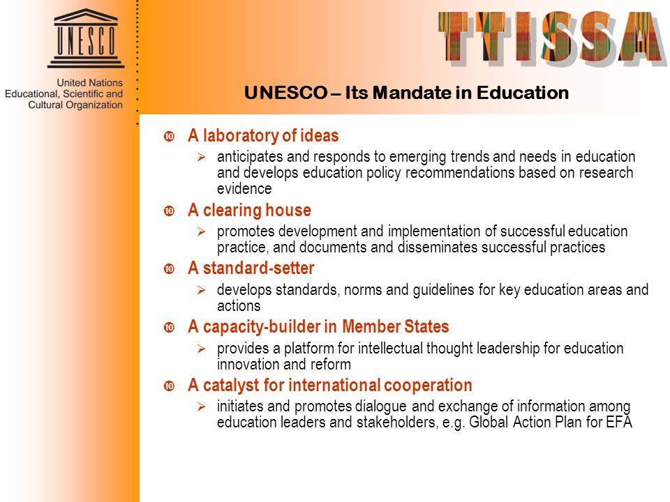 UNESCO – Its Mandate in Education A laboratory of ideas anticipates and responds to emerging trends and needs in education and develops education poli