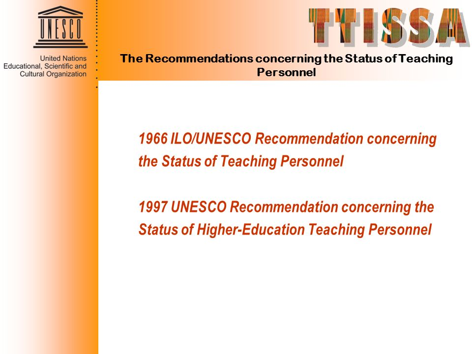 The Recommendations concerning the Status of Teaching Personnel 1966 ILO/UNESCO Recommendation concerning the Status of Teaching Personnel 1997 UNESCO