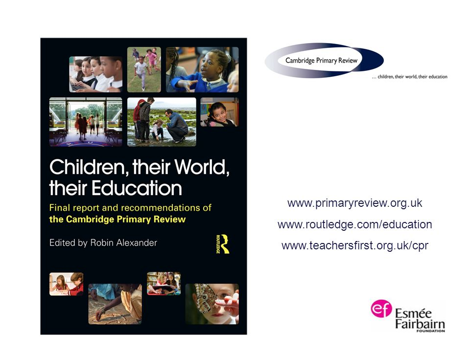 www.primaryreview.org.uk www.routledge.com/education www.teachersfirst.org.uk/cpr
