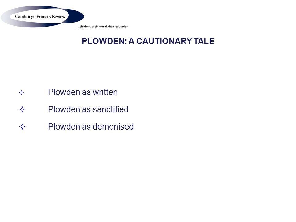 PLOWDEN: A CAUTIONARY TALE Plowden as written Plowden as sanctified Plowden as demonised